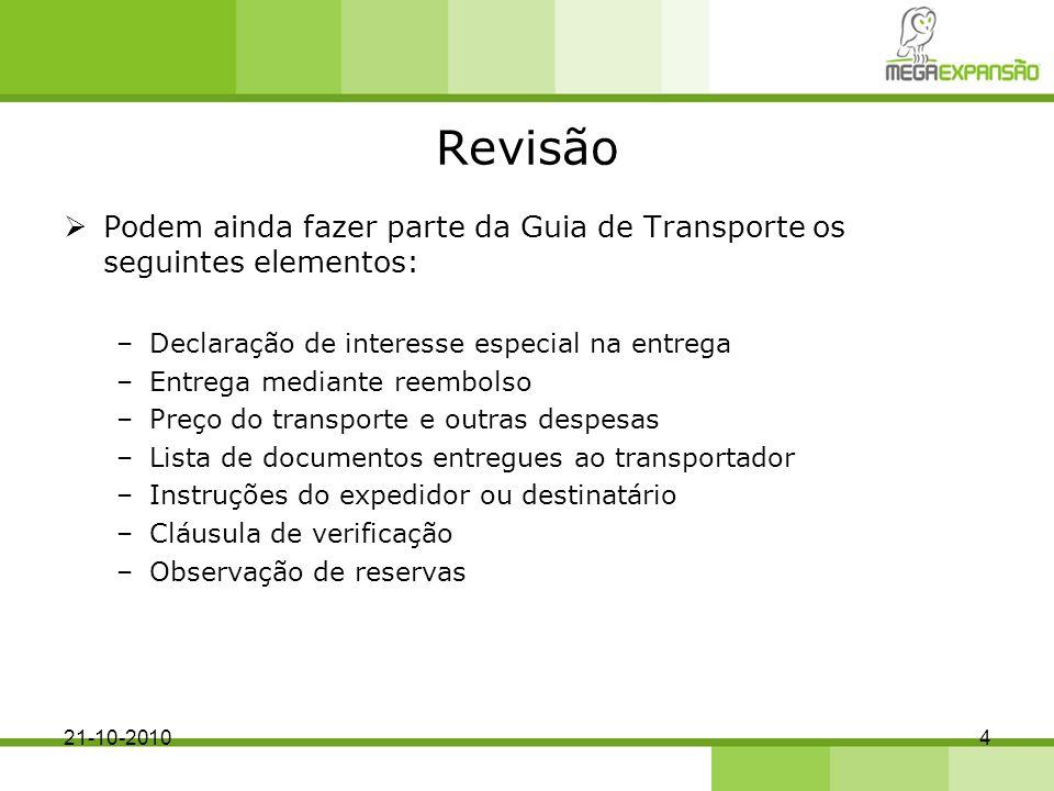 Revisão Podem ainda fazer parte da Guia de Transporte os seguintes elementos: Declaração de interesse especial na entrega.