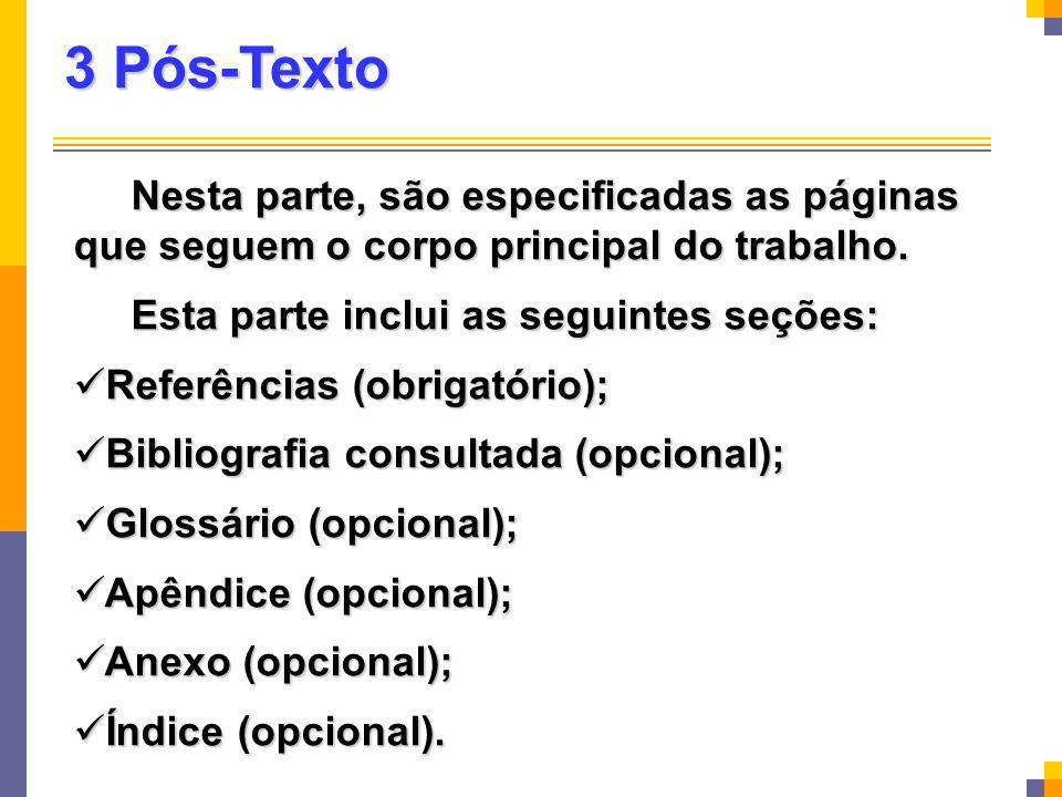 3 Pós-Texto Nesta parte, são especificadas as páginas que seguem o corpo principal do trabalho. Esta parte inclui as seguintes seções:
