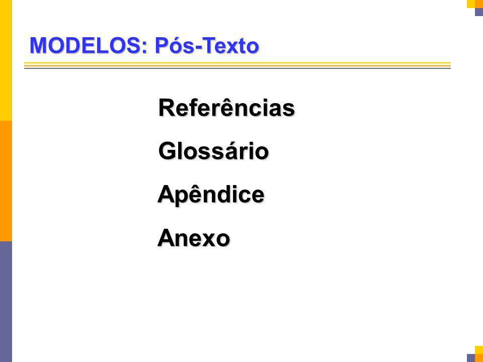 MODELOS: Pós-Texto Referências Glossário Apêndice Anexo