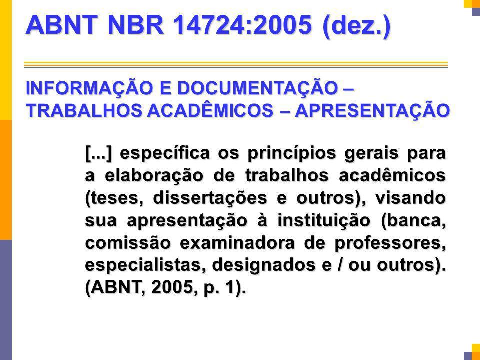 ABNT NBR 14724:2005 (dez.) INFORMAÇÃO E DOCUMENTAÇÃO – TRABALHOS ACADÊMICOS – APRESENTAÇÃO.