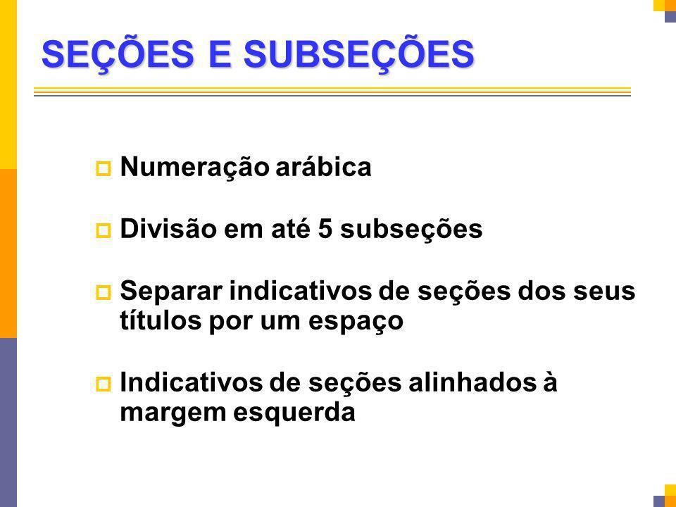 SEÇÕES E SUBSEÇÕES Numeração arábica Divisão em até 5 subseções