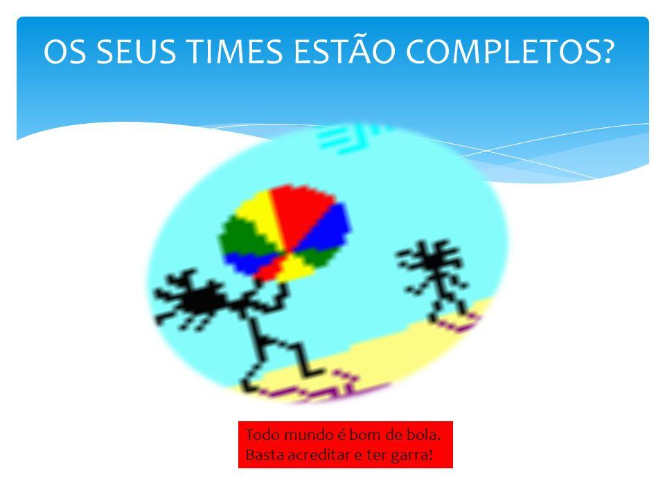 OS SEUS TIMES ESTÃO COMPLETOS