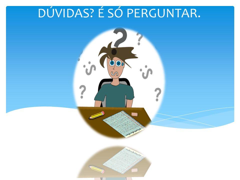 DÚVIDAS É SÓ PERGUNTAR.
