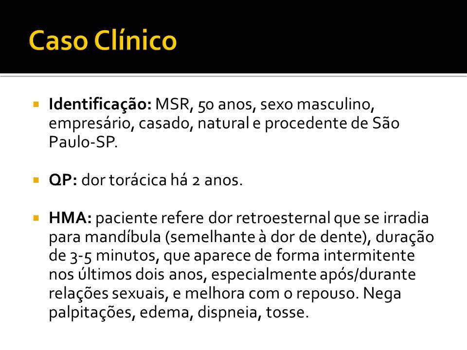 Caso Clínico Identificação: MSR, 50 anos, sexo masculino, empresário, casado, natural e procedente de São Paulo-SP.