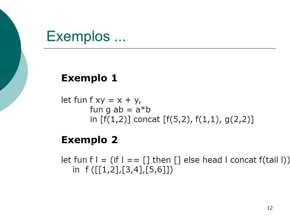 Exemplos ... Exemplo 1 Exemplo 2 let fun f xy = x + y, fun g ab = a*b