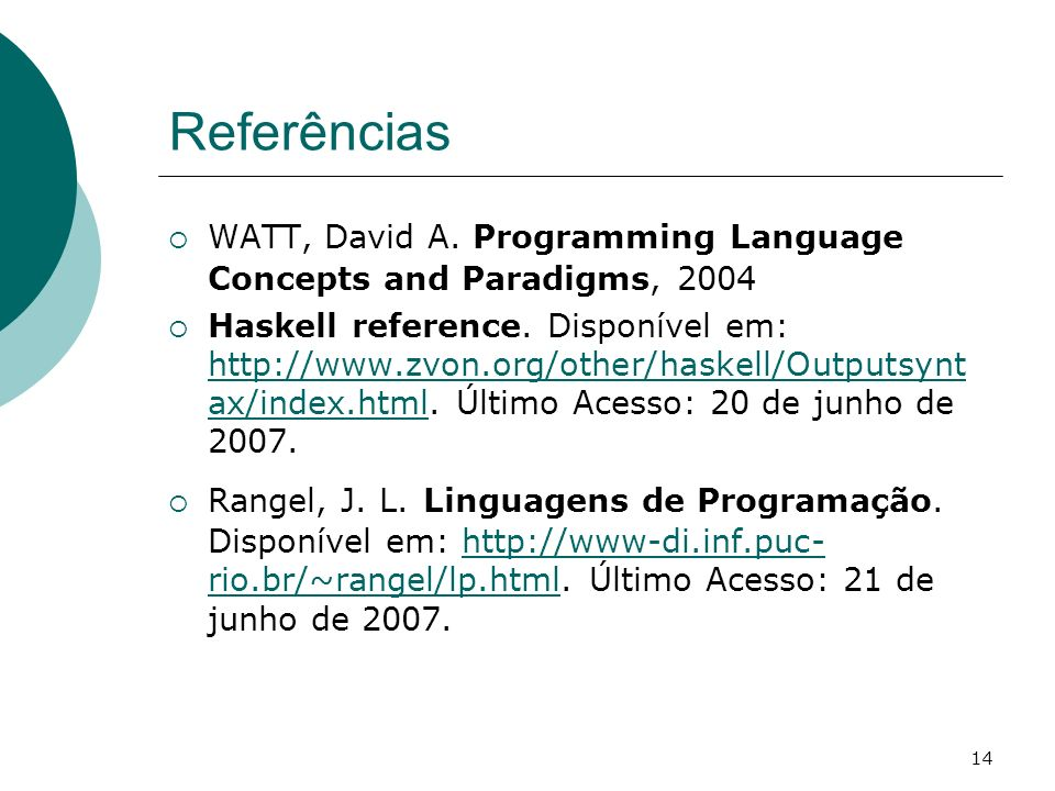 Referências WATT, David A. Programming Language Concepts and Paradigms, 2004.