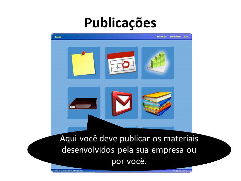 Publicações Aqui você deve publicar os materiais desenvolvidos pela sua empresa ou por você.