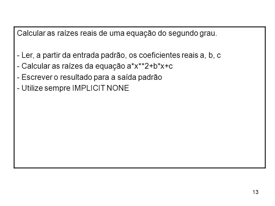 Calcular as raízes reais de uma equação do segundo grau.