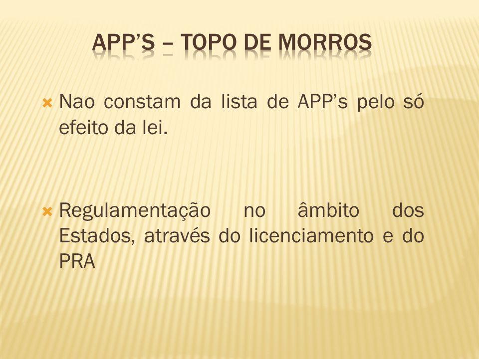APP's – topo de morros Nao constam da lista de APP's pelo só efeito da lei.