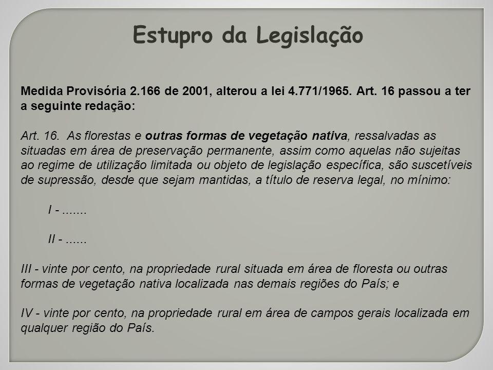 Estupro da Legislação Medida Provisória 2.166 de 2001, alterou a lei 4.771/1965. Art. 16 passou a ter a seguinte redação: