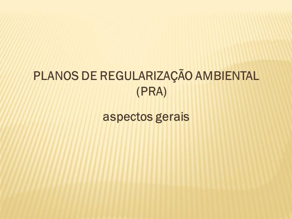 PLANOS DE REGULARIZAÇÃO AMBIENTAL (PRA)