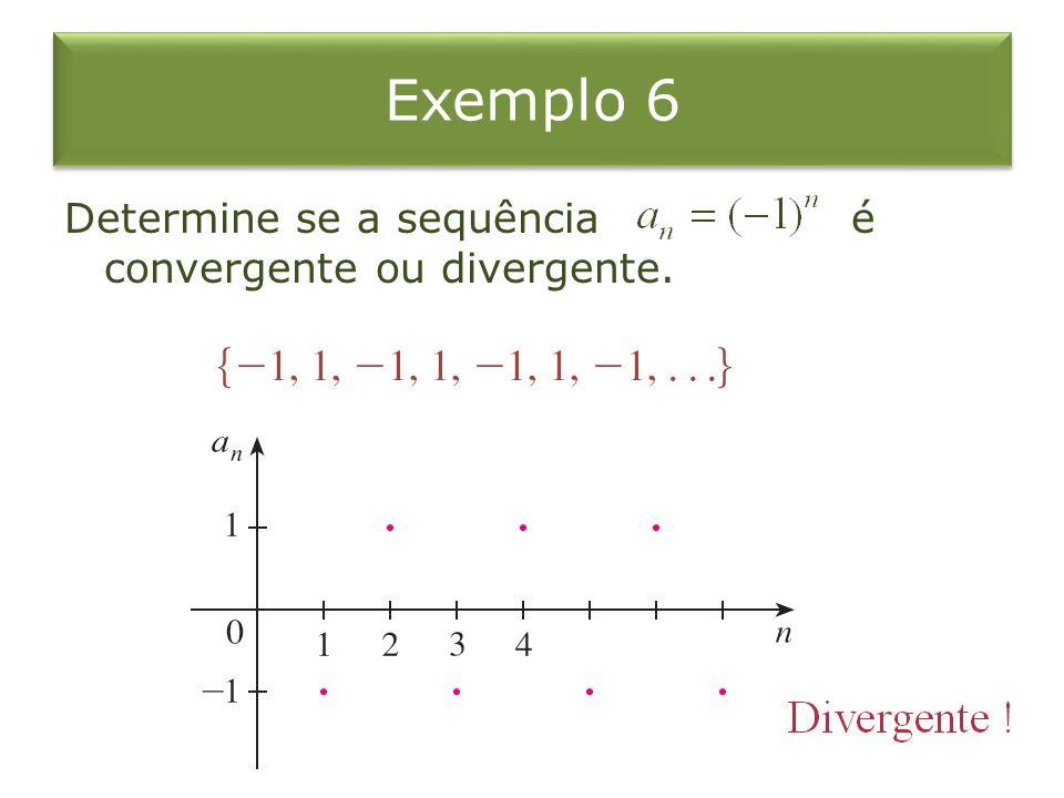 Exemplo 6 Determine se a sequência é convergente ou divergente.