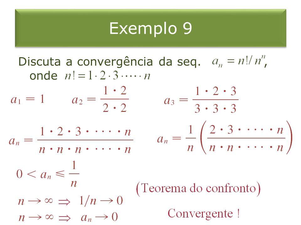 Exemplo 9 Discuta a convergência da seq. , onde