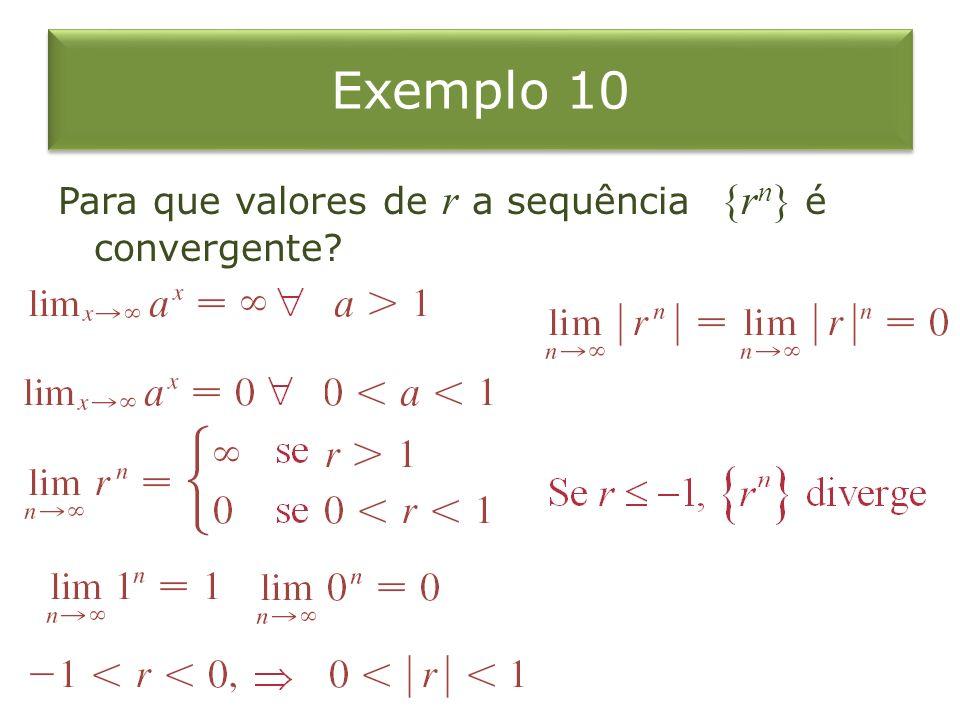 Exemplo 10 Para que valores de r a sequência {rn} é convergente