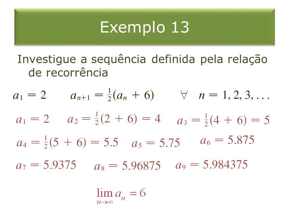 Exemplo 13 Investigue a sequência definida pela relação de recorrência