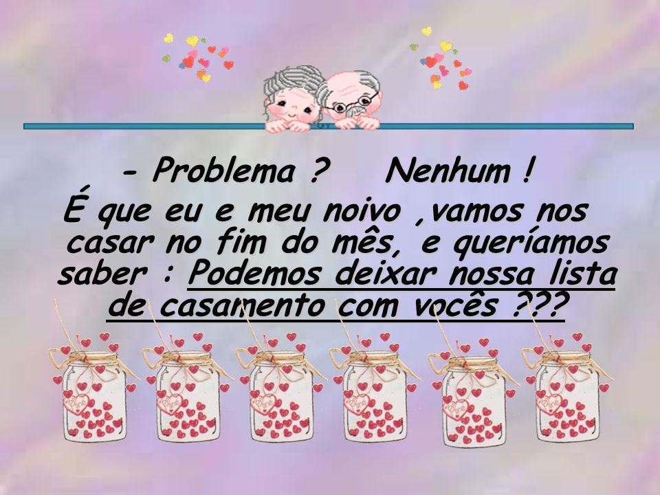 - Problema Nenhum !