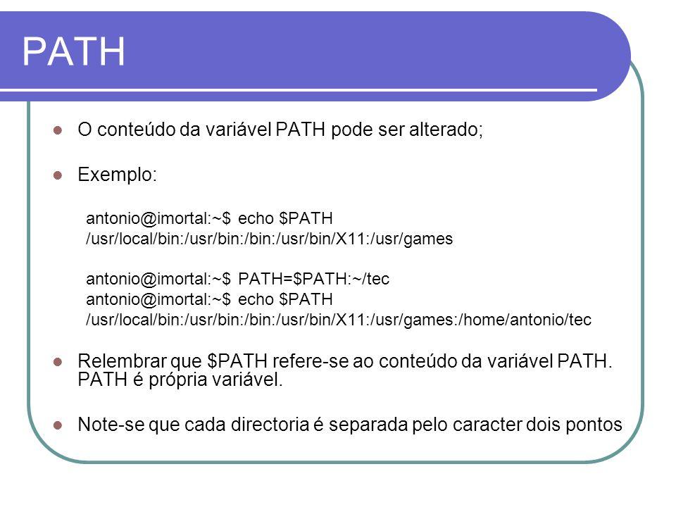 PATH O conteúdo da variável PATH pode ser alterado; Exemplo: