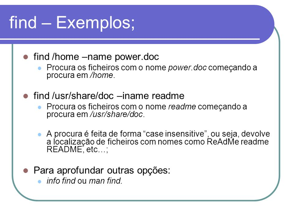 find – Exemplos; find /home –name power.doc