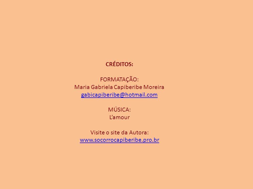 Maria Gabriela Capiberibe Moreira gabicapiberibe@hotmail.com MÚSICA: