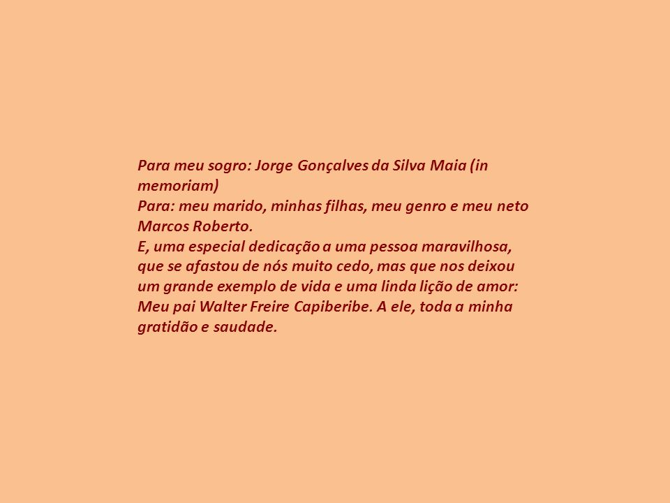 Para meu sogro: Jorge Gonçalves da Silva Maia (in memoriam)