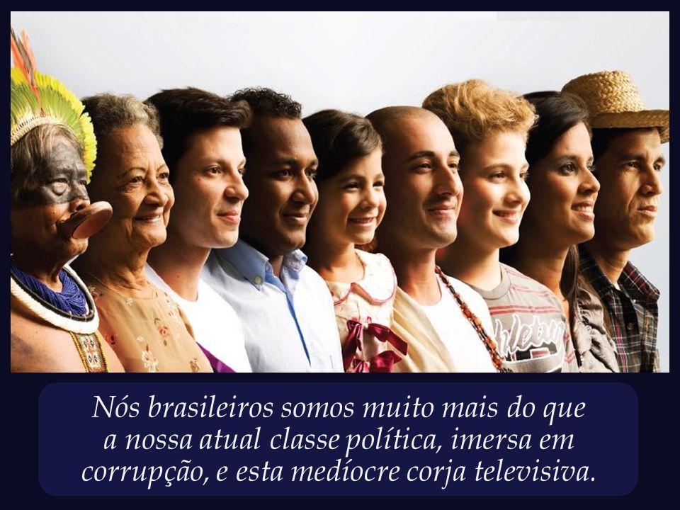 Nós brasileiros somos muito mais do que