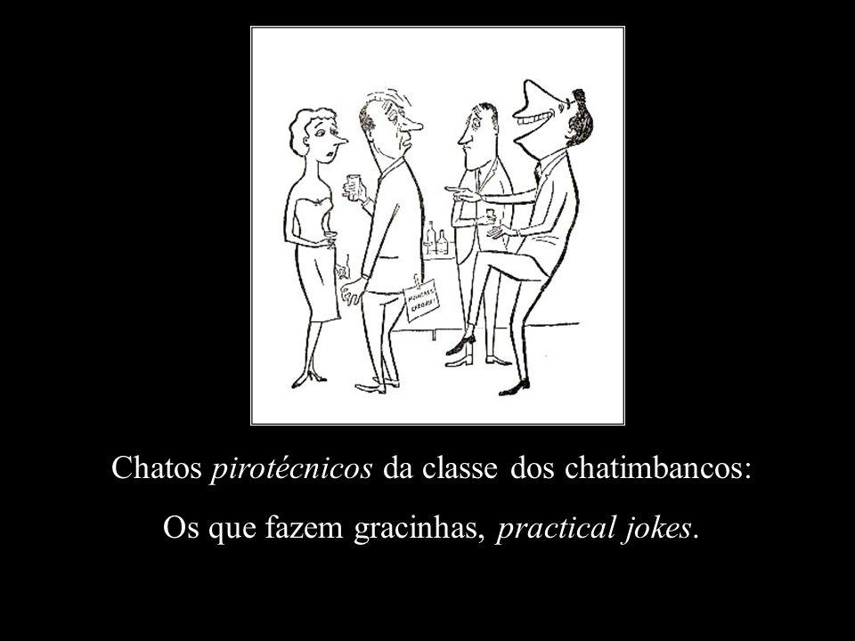 Chatos pirotécnicos da classe dos chatimbancos:
