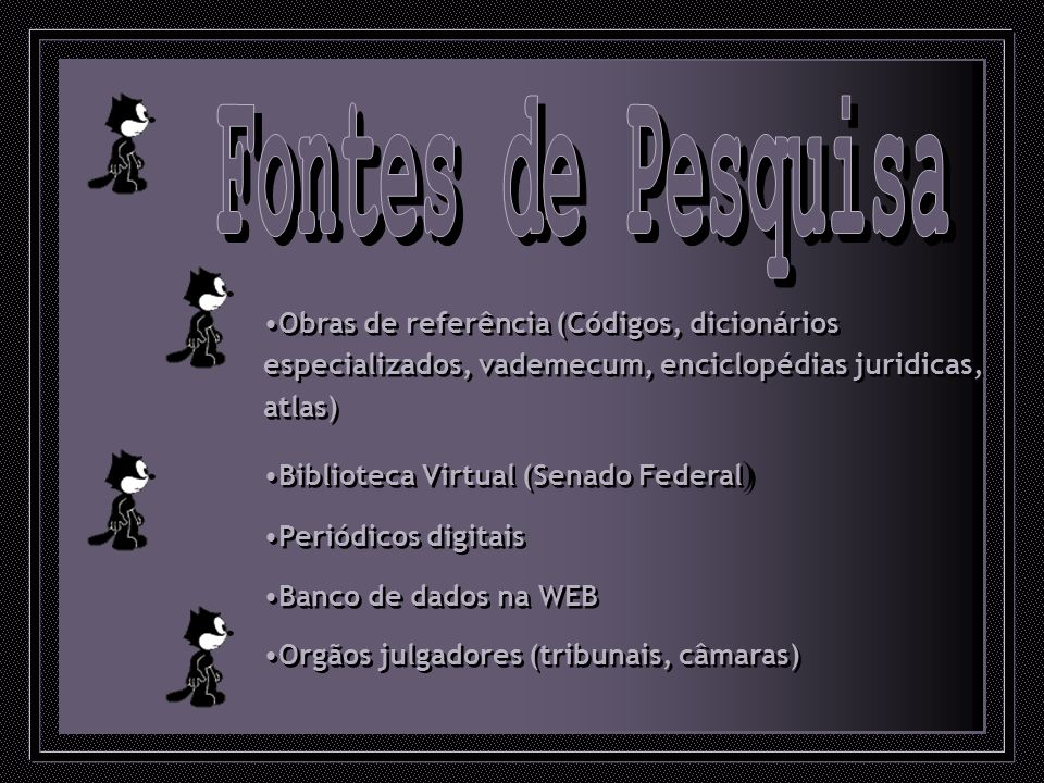 Fontes de Pesquisa Obras de referência (Códigos, dicionários especializados, vademecum, enciclopédias juridicas, atlas)