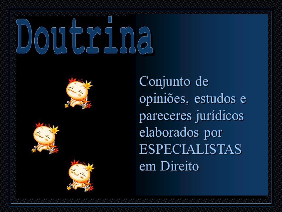 Doutrina Conjunto de opiniões, estudos e pareceres jurídicos elaborados por ESPECIALISTAS em Direito.