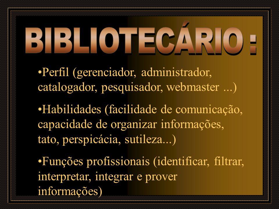 BIBLIOTECÁRIO : Perfil (gerenciador, administrador, catalogador, pesquisador, webmaster ...)