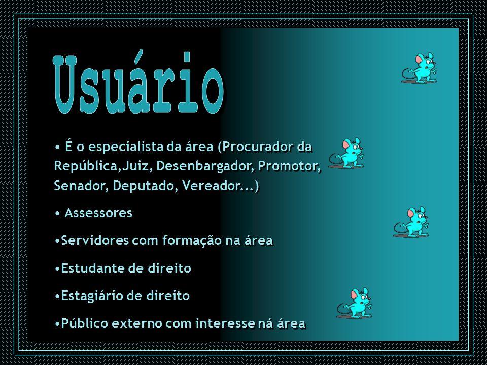 Usuário É o especialista da área (Procurador da República,Juiz, Desenbargador, Promotor, Senador, Deputado, Vereador...)