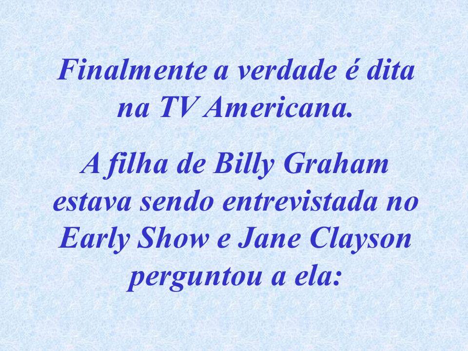 Finalmente a verdade é dita na TV Americana.