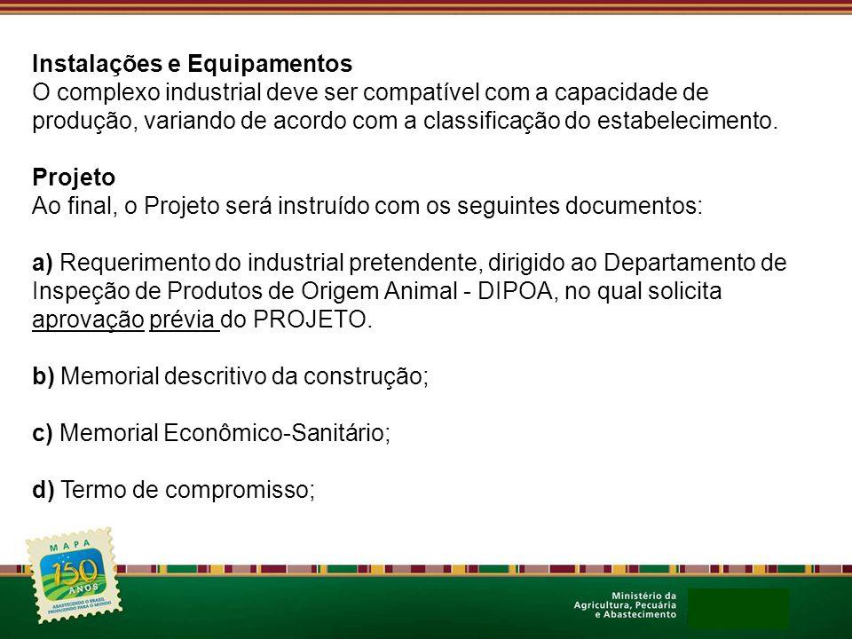 Instalações e Equipamentos O complexo industrial deve ser compatível com a capacidade de produção, variando de acordo com a classificação do estabelecimento.