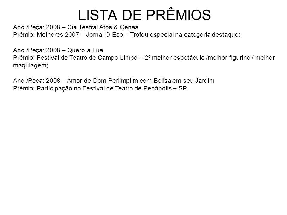 LISTA DE PRÊMIOS Ano /Peça: 2008 – Cia Teatral Atos & Cenas