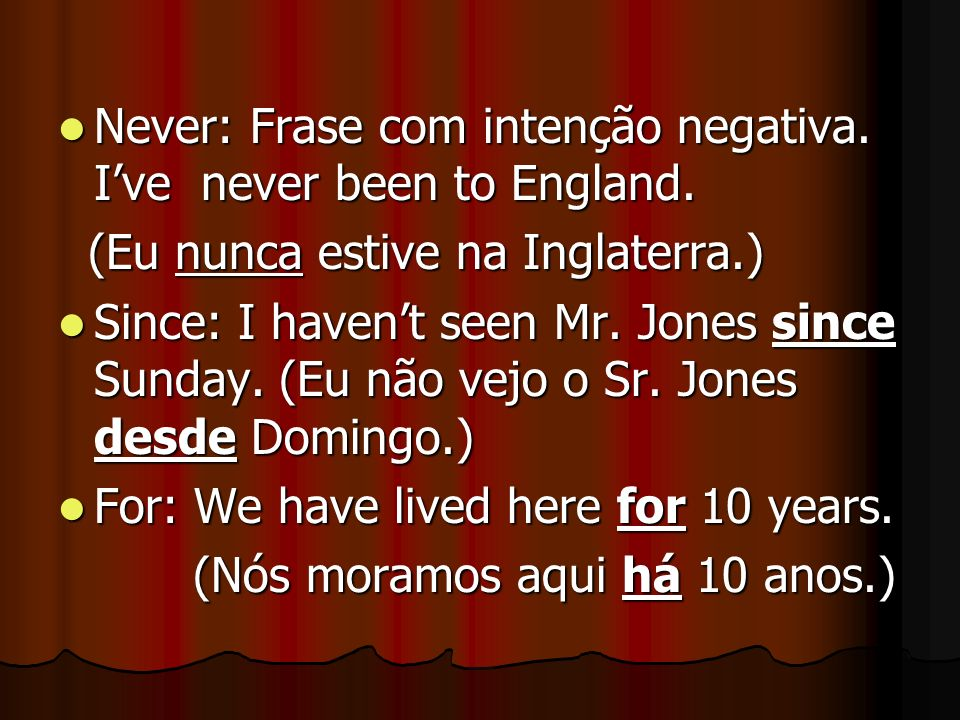 Never: Frase com intenção negativa. I've never been to England.