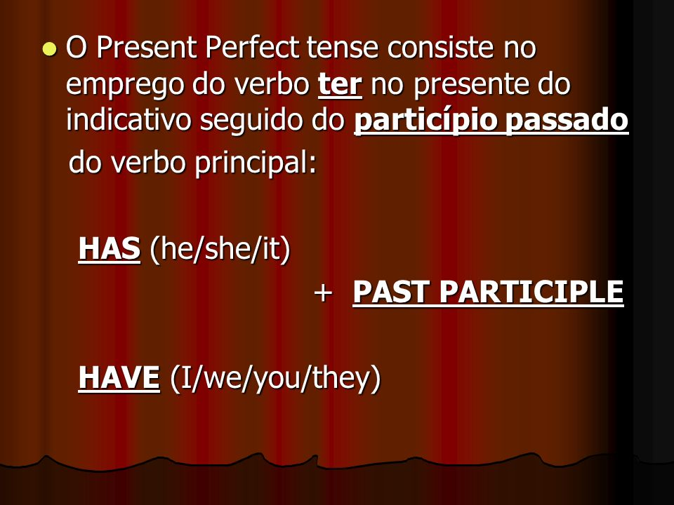 O Present Perfect tense consiste no emprego do verbo ter no presente do indicativo seguido do particípio passado