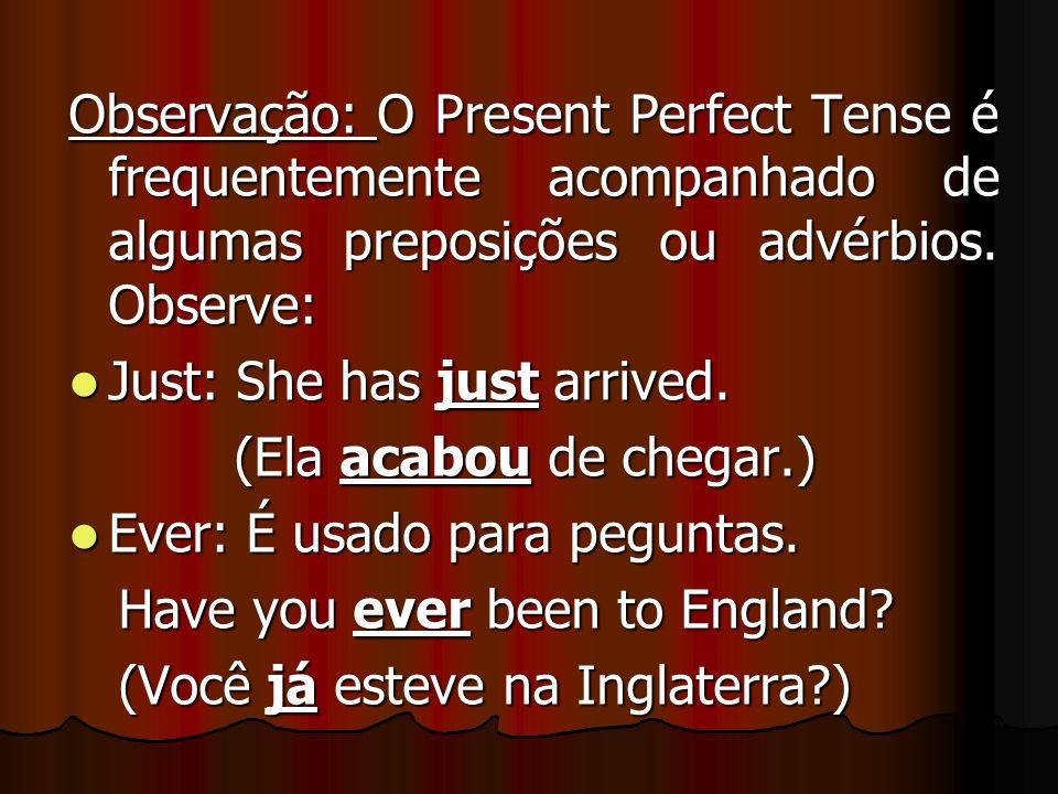 Observação: O Present Perfect Tense é frequentemente acompanhado de algumas preposições ou advérbios. Observe: