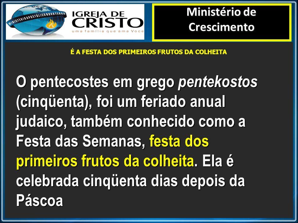 Ministério de Crescimento É A FESTA DOS PRIMEIROS FRUTOS DA COLHEITA