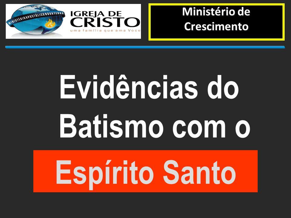 Ministério de Crescimento Evidências do Batismo com o