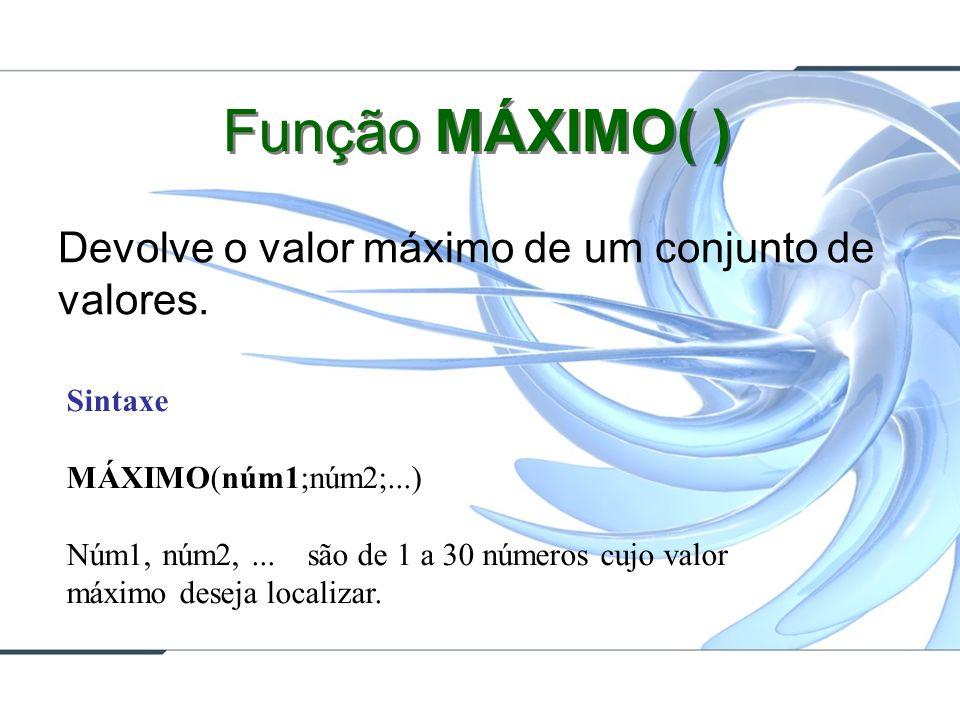 Função MÁXIMO( ) Devolve o valor máximo de um conjunto de valores.