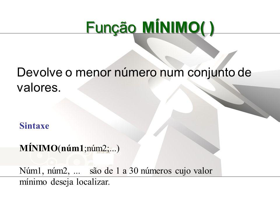 Função MÍNIMO( ) Devolve o menor número num conjunto de valores.