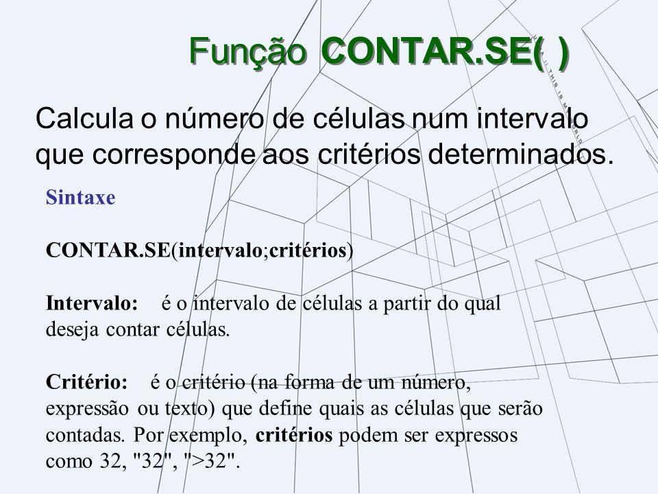 Função CONTAR.SE( )Calcula o número de células num intervalo que corresponde aos critérios determinados.