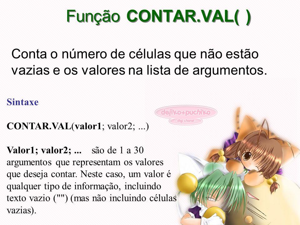 Função CONTAR.VAL( )Conta o número de células que não estão vazias e os valores na lista de argumentos.