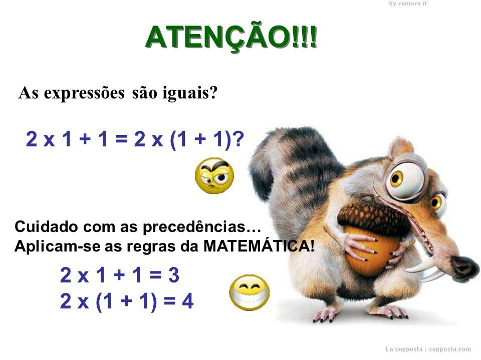 ATENÇÃO!!! 2 x 1 + 1 = 2 x (1 + 1) 2 x 1 + 1 = 3 2 x (1 + 1) = 4
