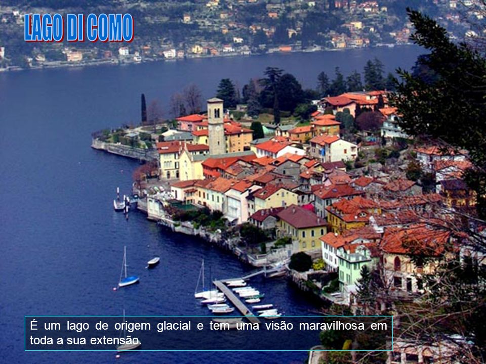 LAGO DI COMO É um lago de origem glacial e tem uma visão maravilhosa em toda a sua extensão.