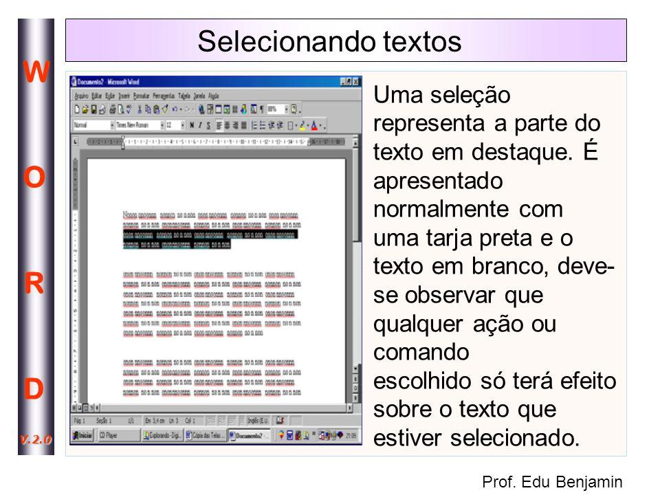 Selecionando textos Uma seleção representa a parte do texto em destaque. É apresentado normalmente com.