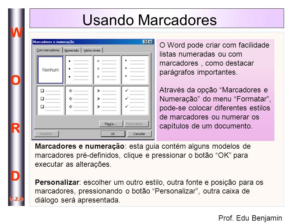 Usando Marcadores O Word pode criar com facilidade listas numeradas ou com marcadores , como destacar parágrafos importantes.