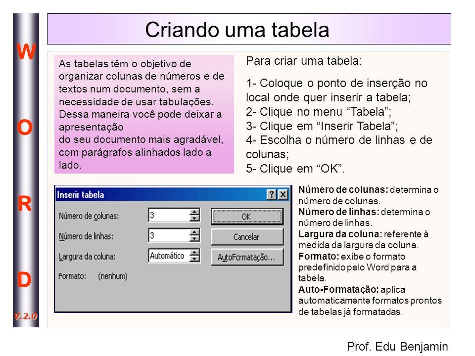Criando uma tabela Para criar uma tabela: