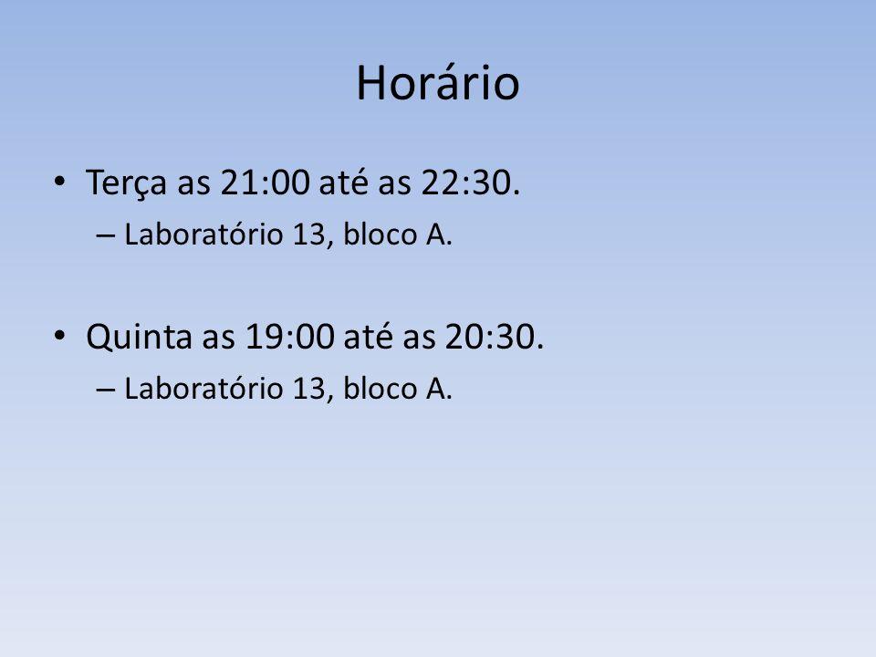 Horário Terça as 21:00 até as 22:30. Quinta as 19:00 até as 20:30.