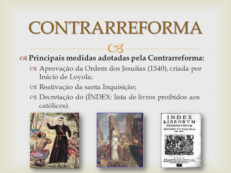 CONTRARREFORMA Principais medidas adotadas pela Contrarreforma: