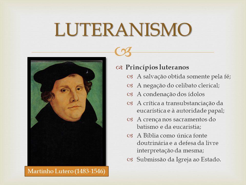 LUTERANISMO Princípios luteranos A salvação obtida somente pela fé;